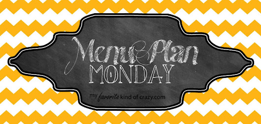Menu Plan Monday 2/23/15 - My Favorite Kind of Crazy