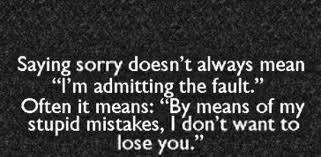 Saying Sorry Doesnt Always Mean Im Admitting The Fault Often It