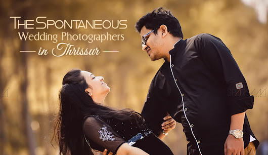 The Spontaneous Wedding Photographers in Thrissur - Sparsam
