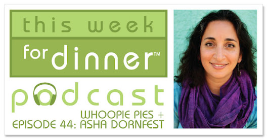 This Week for Dinner: Podcast #45: Asha Dornfest Interview + Whoopie Pies!