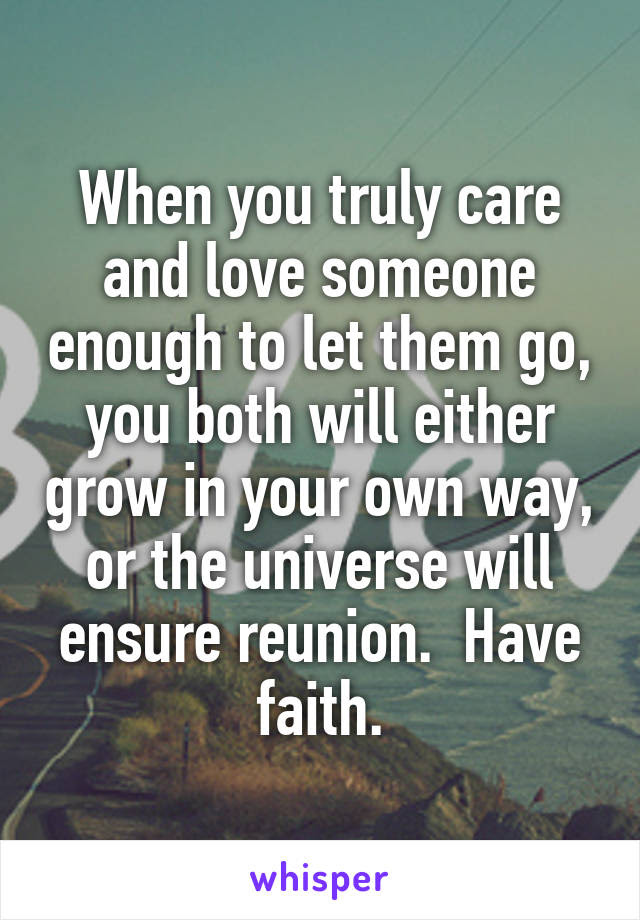 When You Truly Care And Love Someone Enough To Let Them Go You Both