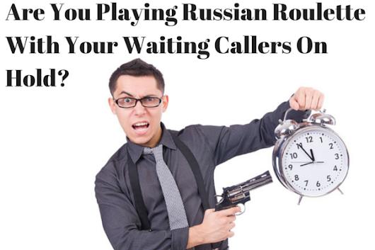 Are You Playing Russian Roulette With Your Callers On Hold?  | The Original On Hold Inc.