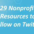 29 Nonprofit Resources to Follow on Twitter