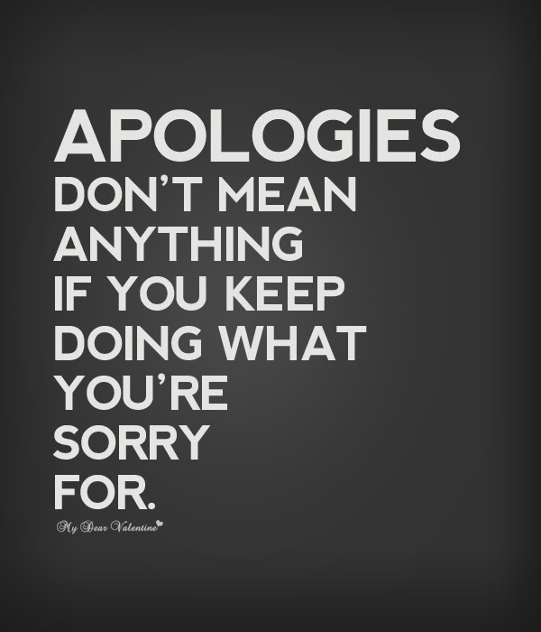 Apologies Dont Mean Anything If You Keep Doing What Youre Sorry
