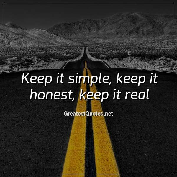 Keep It Simple Keep It Honest Keep It Real Free Life Quotes