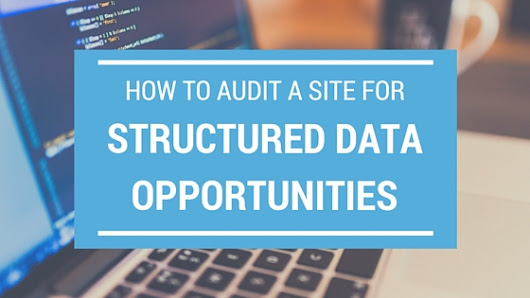 How to Audit a Site for Structured Data Opportunities | Distilled