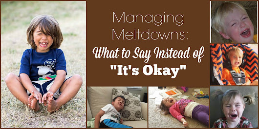 "Managing Meltdowns: What to Say Instead of ""It's Okay"""