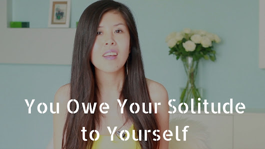 You Owe Your Solitude to Yourself