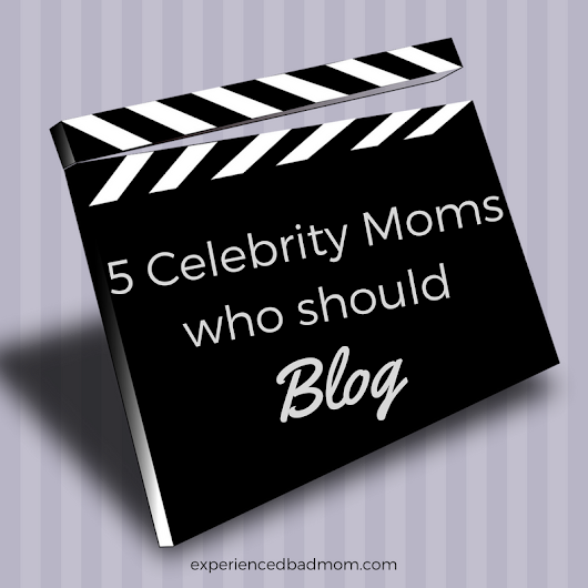 5 Celebrity Moms of Tweens and Teens Who Should Blog - Experienced Bad Mom