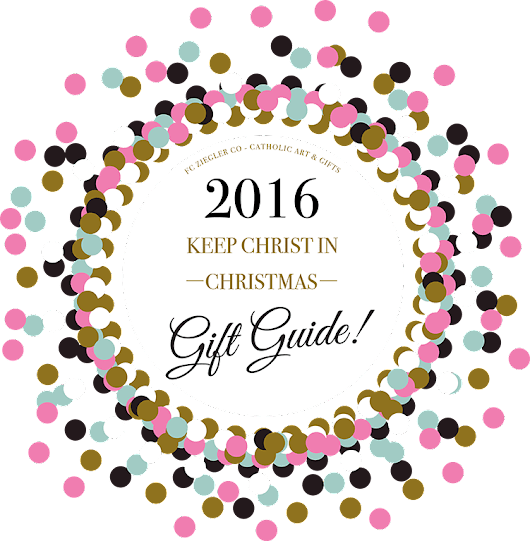 2016 Keep Christ In Christmas Gift Guide- Ziegler - Catholic Art & Gifts