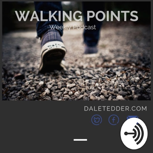 Walking Points by Dale Tedder / Anchor on Apple Podcasts