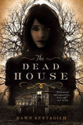 Title: The Dead House, Author: Dawn Kurtagich