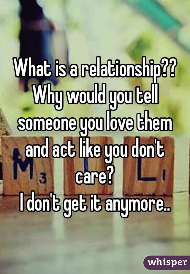 What Is A Relationship Why Would You Tell Someone You Love Them
