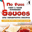 No Fuss Fast and Easy EveryDay Sauces and Condiments Recipes: Save Money and Eat Clean - Kindle edition by William A. Campbell Jr. Cookbooks, Food & Wine Kindle eBooks @ Amazon.com.