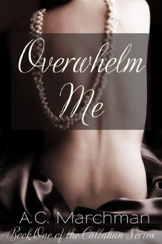 Overwhelm Me (Callahan Series) by AC Marchman
