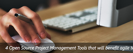 4 Open Source Project Management Tools That Will Benefit Agile Teams