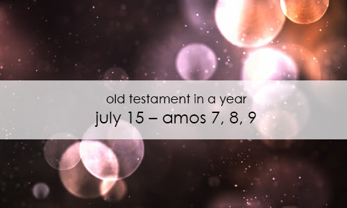 Old Testament In a Year: July 15 – Amos 7, 8, 9
