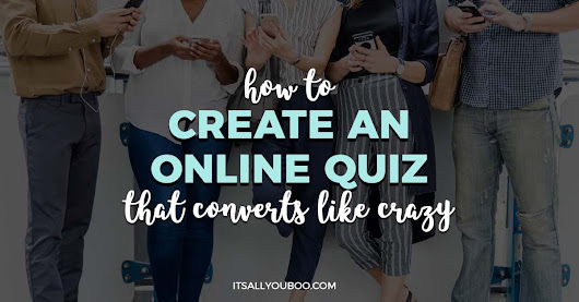 How to Create an Online Quiz that Converts Like Crazy | It's All You Boo