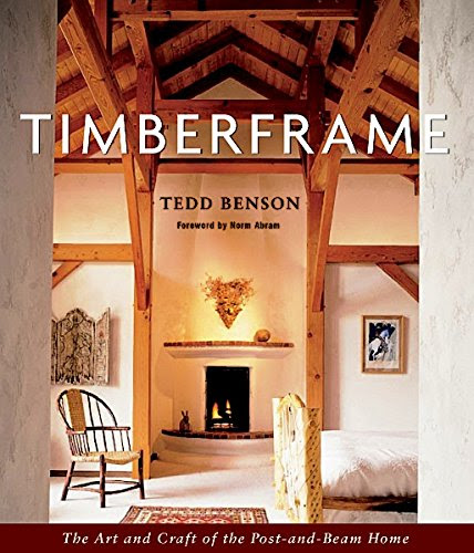 Download Best Seller Timberframe The Art And Craft Of The Post And Beam Home Pdf By Tedd Benson Ebook Or Kindle Epub Online Free Kedeheba