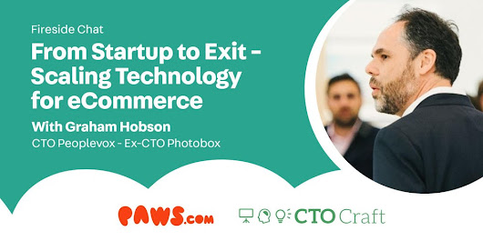 CTOCraft: From Startup to Exit - Scaling Technology for eCommerce (With Graham Hobson, CTO @ Peoplevox / ex CTO @ Photobox)