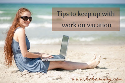 4 Simple Tricks to Keep Up with Work on Vacation - KoKoa Magazine