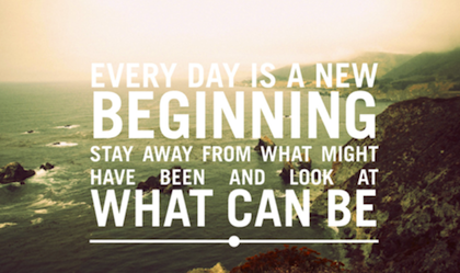Everyday Is A New Beginning Stay Away Form What Might Have Been And