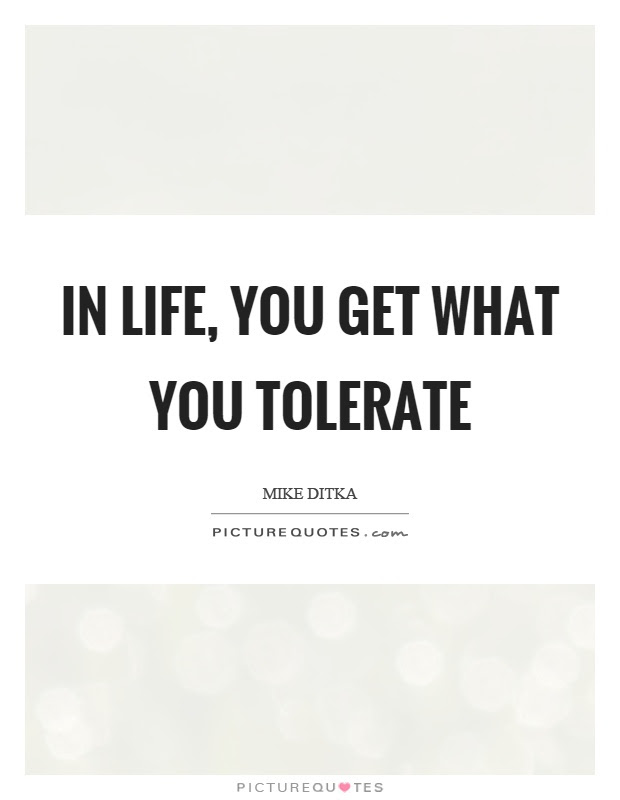 In Life You Get What You Tolerate Picture Quotes
