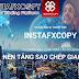 Dự án InstaFxCopy - Tổng quan và hướng dẫn A-Z đầu tư InstaFxCopy - Cơ hội vàng 2019