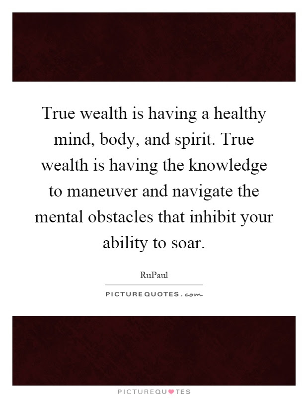 True Wealth Is Having A Healthy Mind Body And Spirit True