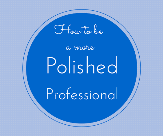 How to be a More Polished Professional