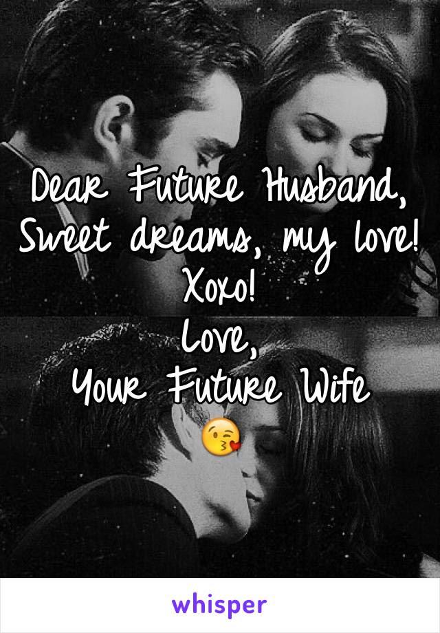 Dear Future Husband Sweet Dreams My Love Xoxo Love Your Future