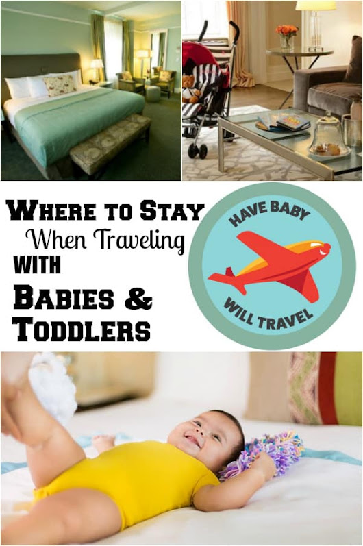 Where to Stay When Travelling with Babies & Kids | Have Baby Will Travel