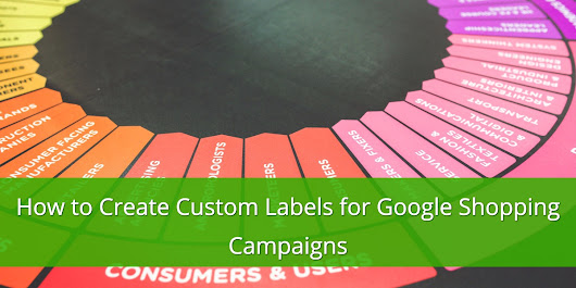How to Create and Optimize Custom Labels for Google Shopping Campaigns