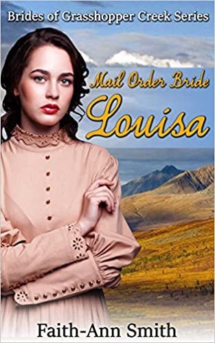 Romance: Western Historical Romance: Mail Order Bride: Louisa: Brides Of Grasshopper Creek Series (Sweet Christian Frontier Romance) (New Adult Clean Inspirational Frontier Short Stories)