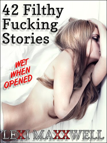 42 Filthy Fucking Stories by Lexi Maxxwell
