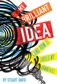 Title: My Brilliant Idea (And How It Caused My Downfall), Author: Stuart David