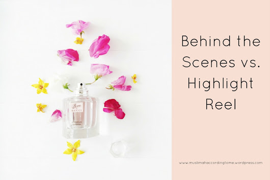 Behind the Scenes vs. Highlight Reel