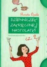 Dzienniczek zakręconej nastolatki część 2 - Renata Opala