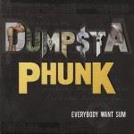 Dumpstaphunk, Everybody Want Sum