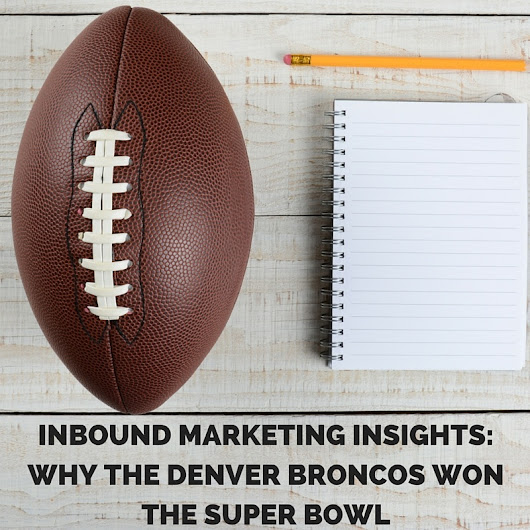 Inbound Marketing Insights: Why the Denver Broncos Won the Super Bowl
