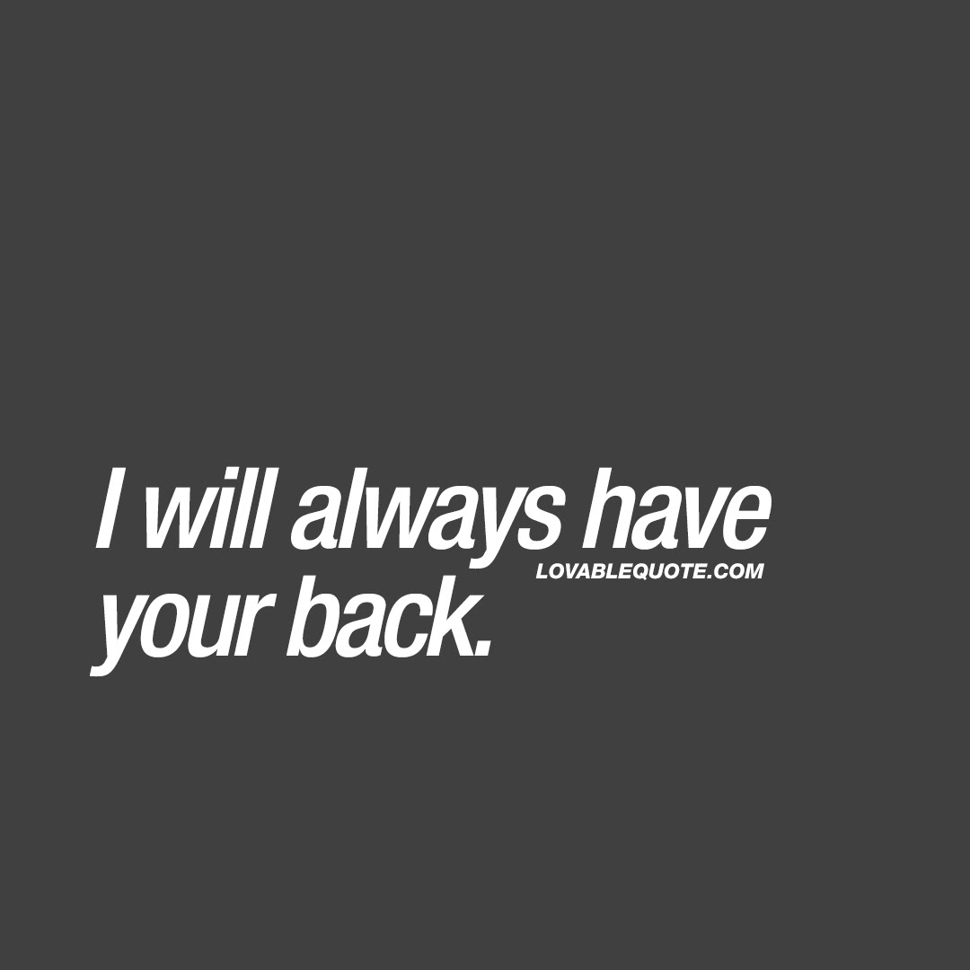Great Love Quotes For Him And Her I Will Always Have Your Back