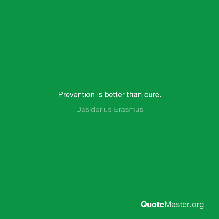 Prevention Is Better Than Cure Desiderius Erasmus