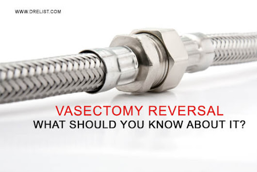 Vasectomy Reversal – What Should You Know About It? By Dr. Elist