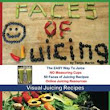 Faces of Juicing: Fun and Easy Visual Juicing Recipes Now Available for Kindle or Full Color Print
