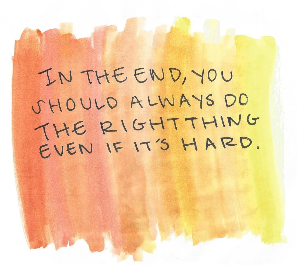 In The End You Should Always Do The Right Thing Even If Its