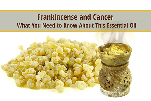 Frankincense and Cancer - What You Need to Know About This Essential Oil | The Truth About Cancer
