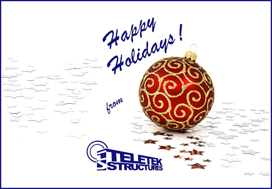 Happy Holidays from all of us at Teletek Structures
