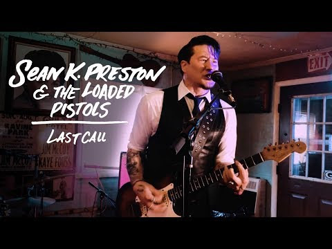 Sean K. Preston & The Loaded Pistols - Last Call (Official Video)