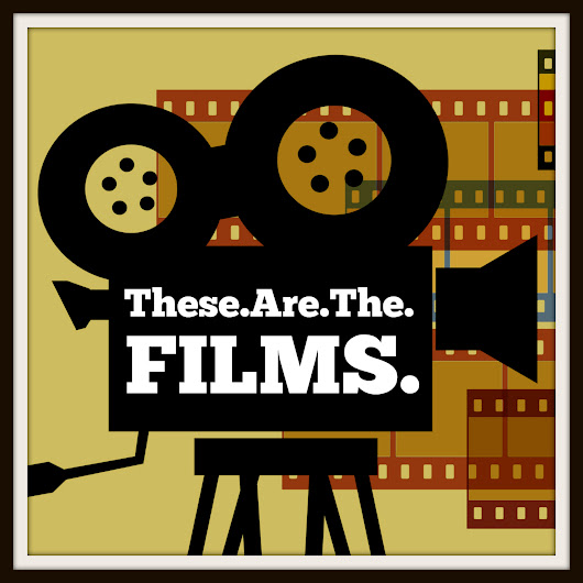 These.Are.The.Films. - UK Podcast Directory
