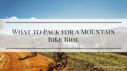 What to Pack for a Mountain Bike Ride - Canuck Survival